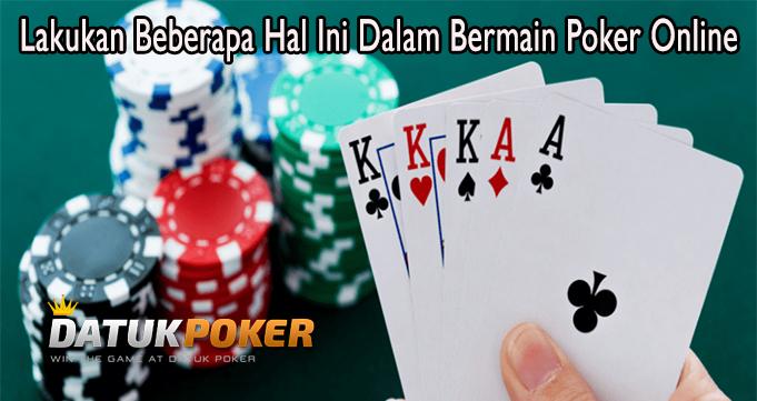 Lakukan Beberapa Hal Ini Dalam Bermain Poker Online