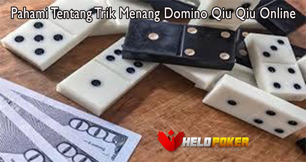 Pahami Tentang Trik Menang Domino Qiu Qiu Online
